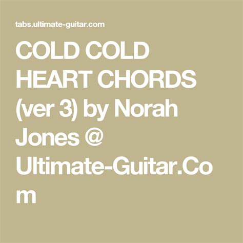 COLD COLD HEART CHORDS (ver 3) by Norah Jones @ Ultimate